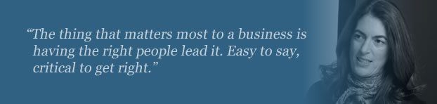 """The thing that matters most to a business is having the right people lead it. Easy to say, critical to get right."""